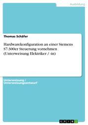Hardwarekonfiguration an einer Siemens S7-300er Steuerung vornehmen (Unterweisung Elektriker / -in)