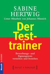 Der Testtrainer - Bewerbungs- und Eignungstests verstehen und bestehen
