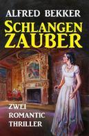Alfred Bekker: Schlangenzauber: Zwei Romantic Thriller ★★★