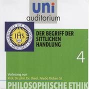 Philosophische Ethik: 04 Der Begriff der sittlichen Handlung