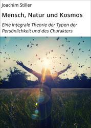 Mensch, Natur und Kosmos - Eine integrale Theorie der Typen der Persönlichkeit und des Charakters
