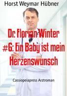 Horst Weymar Hübner: Dr. Florian Winter #6: Ein Baby ist mein Herzenswunsch ★★★★