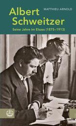 Albert Schweitzer - Seine Jahre im Elsass (1875–1913)