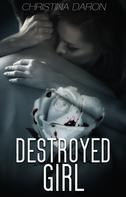 Christina Daron: Destroyed Girl ★★★★