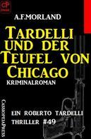A. F. Morland: Ein Roberto Tardelli Thriller #49: Tardelli und der Teufel von Chicago