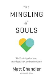 The Mingling of Souls - God's Design for Love, Marriage, Sex, and Redemption