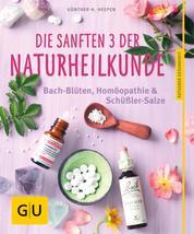 Die sanften 3 der Naturheilkunde - Bach-Blüten, Homöopathie & Schüßler-Salze