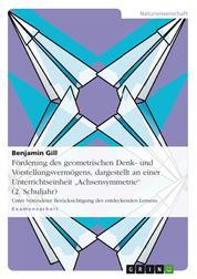 """Förderung des geometrischen Denk- und Vorstellungsvermögens, dargestellt an einer Unterrichtseinheit """"Achsensymmetrie"""" (2. Schuljahr) - Unter besonderer Berücksichtigung des entdeckenden Lernens"""