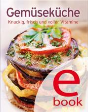 Gemüseküche - Unsere 100 besten Rezepte in einem Kochbuch