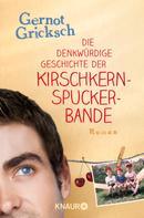 Gernot Gricksch: Die denkwürdige Geschichte der Kirschkernspuckerbande ★★★★