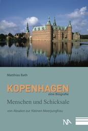 Kopenhagen. Eine Biografie - Menschen und Schicksale von Absalon zur Kleinen Meerjungfrau