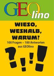 GEOlino - Wieso, weshalb, warum? - 100 Fragen - 100 Antworten aus GEOlino