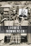 Johannes Warneck: Ludwig I. Nommensen