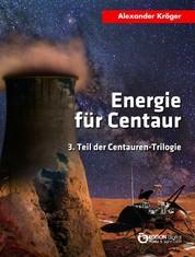 Energie für Centaur - 3. Teil der Centauren-Trilogie