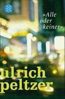 Ulrich Peltzer: »Alle oder keiner«