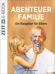 Abenteuer Familie - Ein Ratgeber für Eltern