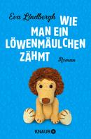 Eva Lindbergh: Wie man ein Löwenmäulchen zähmt ★★★★