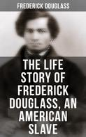 Frederick Douglass: The Life Story of Frederick Douglass, an American Slave