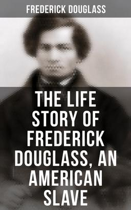 The Life Story of Frederick Douglass, an American Slave