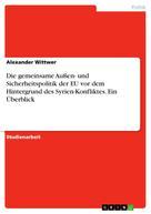 Alexander Wittwer: Die gemeinsame Außen- und Sicherheitspolitik der EU vor dem Hintergrund des Syrien-Konfliktes. Ein Überblick