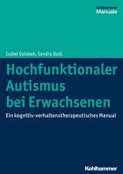 Hochfunktionaler Autismus bei Erwachsenen - Ein kognitiv-verhaltenstherapeutisches Manual