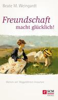 Beate M. Weingardt: Freundschaft macht glücklich! ★★★★★