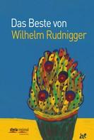 Wilhelm Rudnigger: Das Beste von Wilhelm Rudnigger