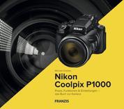 Kamerabuch Nikon Coolpix P1000 - Praxis, Funktionen & Einstellungen – das Buch zur Kamera