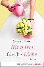 Ring frei für die Liebe - Roman