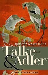 Falke und Adler - Historischer Roman