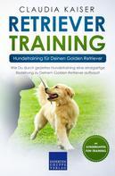 Claudia Kaiser: Retriever Training – Hundetraining für Deinen Golden Retriever