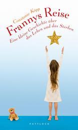 Frannys Reise - Eine kleine Geschichte über das Leben und das Sterben