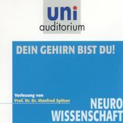Dein Gehirn bist Du! - Neurowissenschaft