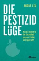 André Leu: Die Pestizidlüge