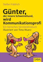Günter, der innere Schweinehund, wird Kommunikationsprofi - Ein tierisches Verständnisbuch