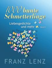 1000 bunte Schmetterlinge - I - Liebesgedichte und mehr - Band I