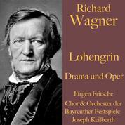 Richard Wagner: Lohengrin - Drama und Oper - Ungekürzte Lesung und Aufführung