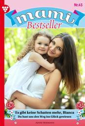 Mami Bestseller 43 – Familienroman - Es gibt keine Schatten mehr, Bianca