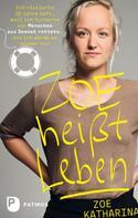 Zoe Katharina: Zoe heißt Leben