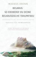 Markus Krenn: BELARUS: SO EROBERST DU DEINE BELARUSSISCHE TRAUMFRAU