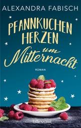 Pfannkuchenherzen um Mitternacht - Roman