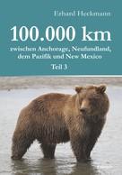 Erhard Heckmann: 100.000 km zwischen Anchorage, Neufundland, dem Pazifik und New Mexico - Teil 3 ★★
