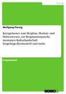 Wolfgang Piersig: Kurzgefasstes zum Bergbau, Montan- und Hüttenwesen, zur Bergmannssprache, montanen Kulturlandschaft Erzgebirge/Krušnohoří und mehr