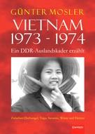 Günter Mosler: Vietnam 1973 - 1974 - ein DDR-Auslandskader erzählt ★★★★