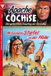 Apache Cochise 3 – Western - Mit einem Stiefel in der Hölle