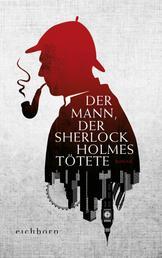 Der Mann, der Sherlock Holmes tötete - Roman