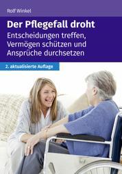 Der Pflegefall droht - Entscheidungen treffen, Vermögen schützen und Ansprüche durchsetzen