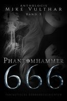 Mike Vulthar: Phantomhammer 666 – Band 3