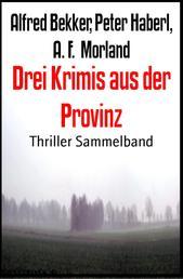 Drei Krimis aus der Provinz - Thriller Sammelband