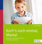 Koch´s noch einmal, Mama! - Die besten Rezepte für Kinder - mit Aufess-Garantie
